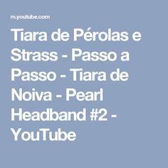 Tiara de Pérolas e Strass - Passo a Passo - Tiara de Noiva - Pearl Headband #2 - YouTube