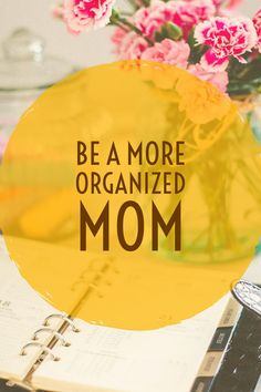 Simple life changing tips to becoming a more organized mom