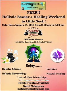 FREE!! Holistic Bazaar & Healing Weekend in Little Neck! Join us Saturday, January 16, 2016 from 2:00 pm to 8:00 pm NNOWW Fitness, 252-01 Northern Blvd, Little Neck, NY 11362  Register Online Here http://conta.cc/1RYG8ZE