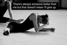 There's always someone better than me, but that doesn't mean I'll give up.