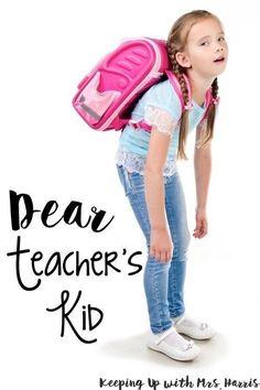 Dear Teacher's Kid- an open letter for the many struggles of teacher kids and teachers.