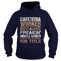 CAFETERIA WORKER Because FREAKING Miracle Worker Isn't An Official Job Title T-Shirts, Hoodies. SHOPPING NOW ==► https://www.sunfrog.com/LifeStyle/CAFETERIA-WORKER--Freaking-Navy-Blue-Hoodie.html?id=41382