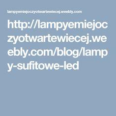 http://lampyemiejoczyotwartewiecej.weebly.com/blog/lampy-sufitowe-led