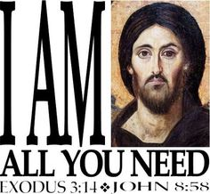 """I AM all you need <3. I AM is one of the  names God calls himself. He said it to Moses at the burning bush. Jesus said it at the temple. """"Verily, verily, I say unto you, Before Abraham was, I am."""" The people well understood what he meant."""
