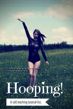 """Spinning Love Story.: Beginner Hooping: a self teaching tutorial list. """"The issue lies, as a beginner, in knowing where to start, what to learn and in what order. I have compiled a list of tutorials for you to follow as you start out on your journey. I have primarily included moves I consider to be the building blocks of hooping - the basics which will set you up for all other moves to come."""""""