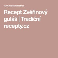 Recept Zvěřinový guláš | Tradiční recepty.cz