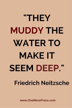 """""""They muddy the water to make it seem deep."""" Friedrich Neitzsche #neitzsche"""