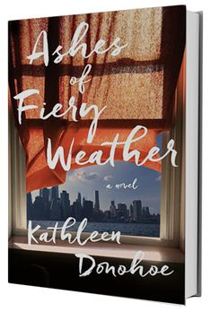 """ASHES OF FIERY WEATHER by Kathleen Donohoe """"Admirers of Pete Hamill and Kate Atkinson will appreciate this gripping and intimate novel, as well as those who want an absorbing multigenerational read.""""—Library Journal, starred review"""