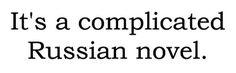 A Complicated Russian Novel.