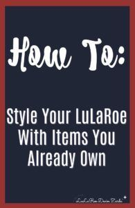How To Style LuLaRoe with items already in your closet! Sharing my best tips and tricks!