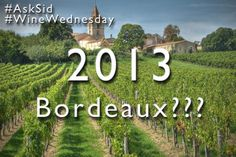 #AskSid on #WineWednesday: I thought 2013 #Bordeaux was a difficult vintage year but now am hearing conflicting reports. Would you set me straight Sid?
