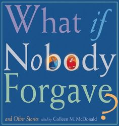 """What If Nobody Forgave? and Other Stories (Unitarian Universalist Storybook eLibrary) by Colleen M. McDonald. From Buddha to Jesus to the Sufi masters of Islam, spiritual teachers have used stories to convey basic messages about truth and right living."""" --Colleen McDonald. Nineteen stories bring to life the seven UU Principles. Each story is followed by discussion questions, activities and a reading list. All ages."""