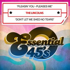 Lincolns - Pleasin' You - Pleases Me / Don't Let Me Shed No