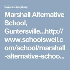 Marshall Alternative School, Guntersville...http://www.schoolswell.com/school/marshall-alternative-school-guntersville.html