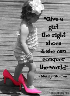 Give a Girl the right Shoes and she can conquer the World - what little girl doesn't love shoes…it never ends does it! Cute Quotes, Great Quotes, Funny Quotes, Inspirational Quotes, Motivational, Daily Quotes, 2017 Quotes, Boy Quotes, Sarcastic Quotes