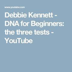 Debbie Kennett - DNA for Beginners: the three tests - YouTube