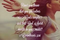 Don't you know that you yourselves are God's temple and that God' Spirit dwells in your midst? 1 Corinthians 3:16