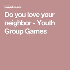 Do you love your neighbor - Youth Group Games