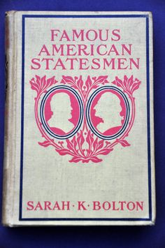 Famous American Statesmen by Sarah K. Bolton is an antique American history book which focuses on America's forefathers: George Washington, Benjamin Franklin, Thomas Jefferson, Alexander Hamilton, Andrew Jackson, Daniel Webster, Henry Clay, Charles Sumner, Ulysses S. Grant, and James A. Garfield. Full page black and white etchings illustrate the chapters. by RustyCurios