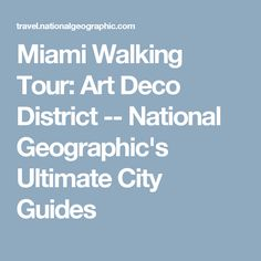 Miami Walking Tour: Art Deco District -- National Geographic's Ultimate City Guides