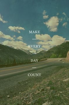make every day count via Ashley Herrin