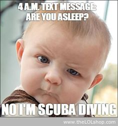 Hahhahha no I'm scuba diving....