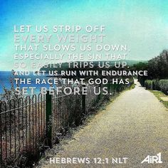 """...let us strip off every weight that slows us down especially the sin that so easily trips us up..."" Hebrews 12:1 #votd"