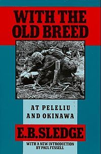 """""""With the Old Breed"""" (Eugene B. Sledge book - cover art).jpg, his stories were immortalized in this book, and in the PBS documentary series, """"The War"""", and in the HBO series, """"The Pacific"""".  It can be intense, and there is deep grief here, but it's well written, and a glimpse into a lovely man's heart."""