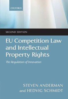 EU competition law and intellectual property rights : the regulation of innovation / Steve Anderman, Hedvig Schmidt. - 2011