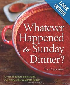 Whatever Happened to Sunday Dinner?: A Year of Italian Menus with 250 Recipes That Celebrate Family: Lisa Caponigri: 9781402784828: Amazon.c...