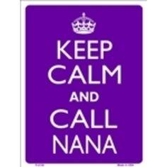 Keep Calm and call Nana♥ (For my mama)♥