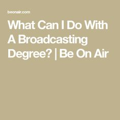 What Can I Do With A Broadcasting Degree?   Be On Air