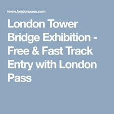 London Tower Bridge Exhibition - Free & Fast Track Entry with London Pass