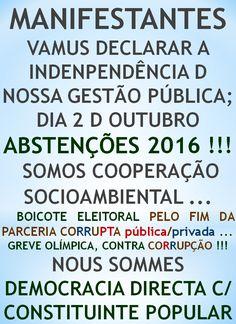 COOPERATIVISMO SOCIOAMBIENTAL: ABSTENÇÕES 2016 !!!  http://folhadtrigo.blogspot.com.br/  INTERVENÇÃO C/ JUNTA CIVIL/MILITAR, YAAHHH !!!  ABSTENÇÕES 2016, 2018 ...  CONSTITUINTE POPULAR EM AÇÃO,  POR UMA DEMOCRACIA DIRECTA; S/ PARTIDOS Y C/ CONSTITUINTE POPULAR, INDIOCINZENTO PRESIDENTE 2016 ...  VAMUS OCUPAR NOSSAS PÇs PÚBLICAS !!!  CONTATO: folhadtrigo@gmail.com