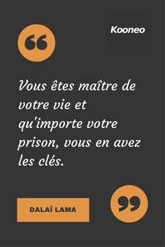 [CITATIONS] Vous êtes maître de votre vie et qu'importe votre prison, vous en avez les clés. DALAÏ LAMA #Ecommerce #Motivation #Kooneo #Dalaïlama : www.kooneo.com Positive Attitude, Positive Thoughts, Positive Quotes, Motivational Quotes, Inspirational Quotes, Story Quotes, Words Quotes, Quote Citation, French Quotes