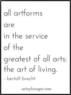 greatest of all arts is the art of living - Bertolt Brecht