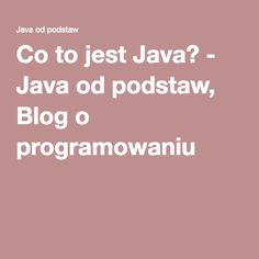 Co to jest Java? - Java od podstaw, Blog o programowaniu