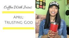 April: Trusting God | Coffee With Jesus