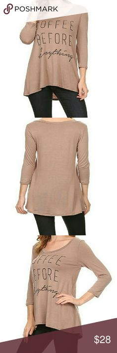 """""""Coffee Before Anything"""" Graphic Top """"Coffee Before Anything"""" graphic printed jersey knit top with 3/4 sleeves, scoop neck, and high low hem.  Made With Love In The U.S.A.  Fiber Content: 95% Rayon, 5% Spandex Tops Blouses"""