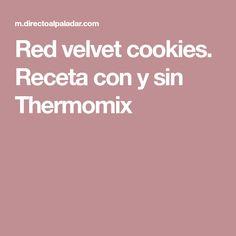 Red velvet cookies. Receta con y sin Thermomix