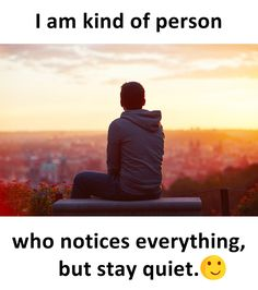 I am kind of person who notices everything, but stay quit.