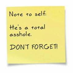 Note to self: he is a total asshole.  Don't forget!
