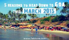 Top 5 Reasons To Head Down To Goa This March