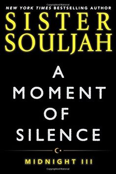 Read A Moment of Silence: Midnight III (The Midnight Series) thriller crime book by Sister Souljah . In her next heart-pounding novel of passion, danger, temptation, and adventure, New York Times bestselling author Siste Books By Black Authors, Black Books, Book Authors, I Love Books, New Books, Good Books, Books To Read, Book Club Books, Book Lists
