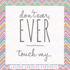 LuLaRoe engagement post for your group! Don't ever touch my...