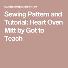Sewing Pattern and Tutorial: Heart Oven Mitt by Got to Teach
