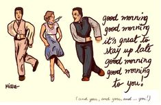 Good Morning everybody and if you don't know what this is from it's singing in the rain( good movie)