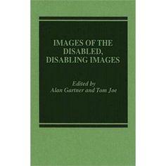 Gartner, Alan. Images of the Disabled, Disabling Images. New York: Praeger, 1987.