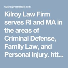 Kilroy Law Firm serves RI and MA in the areas of Criminal Defense, Family Law, and Personal Injury. https://www.expressupdate.com/places/NR5BFBCW