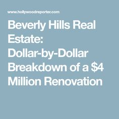 Beverly Hills Real Estate: Dollar-by-Dollar Breakdown of a $4 Million Renovation